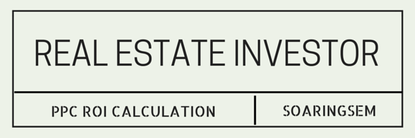 PPC ROI Calculations for Real Estate Investors